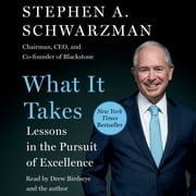 What It Takes - Lessons in the Pursuit of Excellence audiobook by Stephen A. Schwarzman