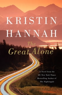 The Great Alone - A Novel ebook by Kristin Hannah