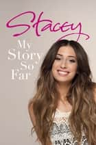 Stacey: My Story So Far - My Story So Far ebook by Stacey Solomon