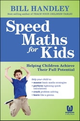 Speed Math for Kids - Helping Children Achieve Their Full Potential ebook by Bill Handley