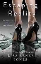 Escaping Reality ebook by Lisa Renee Jones