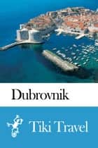 Dubrovnik (Croatia) Travel Guide - Tiki Travel ebook by Tiki Travel