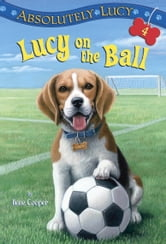 Absolutely Lucy #4: Lucy on the Ball ebook by Ilene Cooper