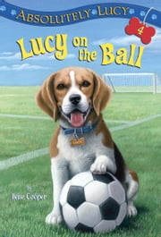 Absolutely Lucy #4: Lucy on the Ball ebook by Ilene Cooper,David Merrell
