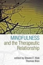 Mindfulness and the Therapeutic Relationship ebook by Steven F. Hick, PhD, Thomas Bien,...