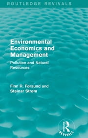 Environmental Economics and Management (Routledge Revivals) - Pollution and Natural Resources ebook by Finn R Førsund,Steinar Strøm