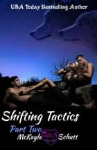 Shifting Tactics Part Two - Shifting Tactics, #2 ebook by McKayla Schutt