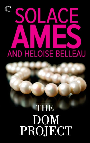 The Dom Project ebook by Heloise Belleau,Solace Ames