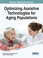 Optimizing Assistive Technologies for Aging Populations ebook by Yosry S. Morsi,Anupam Shukla,Chandra Prakash Rathore
