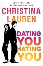 Dating You, Hating You - the perfect enemies-to-lovers romcom that'll have you laughing out loud ebook by Christina Lauren
