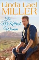 The Mckettrick Women - 2 Book Box Set ebook by Linda Lael Miller