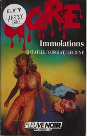 Gore : Immolations ebook by Thierry Bataille,Sylviane Corgiat,Bruno Lecigne