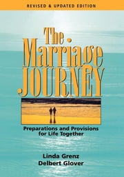 The Marriage Journey - Preparations and Provisions for Life Together ebook by Linda L. Grenz,Delbert Glover