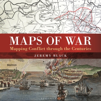 Maps of War - Mapping Conflict Through the Centuries ebook by Jeremy Black