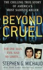 Beyond Cruel ebook by Stephen G. Michaud