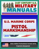 21st Century U.S. Military Manuals: U.S. Marine Corps (USMC) Pistol Marksmanship Marine Corps Reference Publication (MCRP) 3-01B ebook by Progressive Management