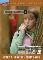 Escaping Darkness ebook by Jerry B. Jenkins,Chris Fabry