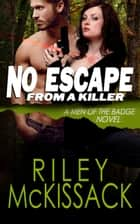 No Escape From a Killer - Men of the Badge ebook by Riley McKissack