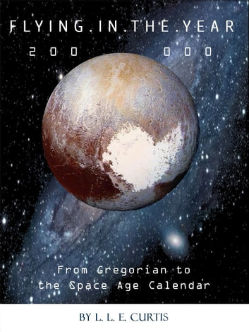 flying in the year 200 000 from gregorian to the space age calendar ebook by