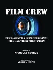 Film Crew: Fundamentals of Professional Film and Video Production ebook by George, Nicholas