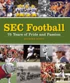 SEC Football - 75 Years of Pride and Passion ebook by Richard Scott