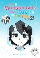 My Monster Girl's Too Cool for You, Chapter 21 ebook by Karino Takatsu