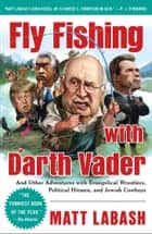 Fly Fishing with Darth Vader ebook by Matt Labash
