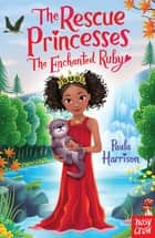 The Rescue Princesses: The Enchanted Ruby ebook by Paula Harrison, Sharon Tancredi