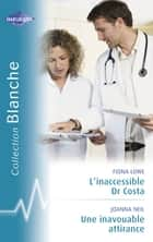 L'inaccessible Dr Costa - Une inavouable attirance (Harlequin Blanche) ebook by Fiona Lowe,Joanna Neil