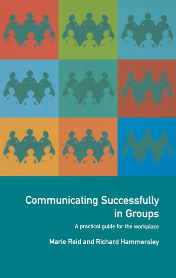 Communicating Successfully in Groups - A Practical Guide for the Workplace ebook by Richard Hammersley,Marie Reid