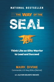 The Way of the Seal - Think Like an Elite Warrior to Lead and Succeed ebook by Mark Divine