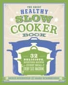 The Great Healthy Slow Cooker Book - 32 Delicious, Nutritious Recipes for Every Meal and Every Size of Machine ebook by Bruce Weinstein, Mark Scarbrough