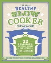 The Great Healthy Slow Cooker Book - 32 Delicious, Nutritious Recipes for Every Meal and Every Size of Machine ebook by Bruce Weinstein,Mark Scarbrough