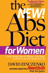 The New Abs Diet for Women: The Six-Week Plan to Flatten Your Stomach and Keep You Lean for Life - The 6-Week Plan to Flatten Your Belly and Firm Up Your Body for Life ebook by David Zinczenko