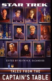 Star Trek: Tales From the Captain's Table ebook by Keith R. A. DeCandido