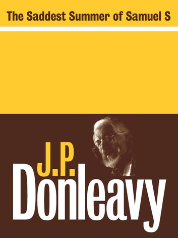 The Saddest Summer of Samuel S ebook by J.P. Donleavy