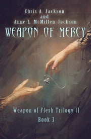 Weapon of Mercy - Weapon of Flesh Series, #6 ebook by Chris A. Jackson, Anne L. McMillen-Jackson