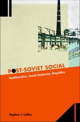 Post-Soviet Social - Neoliberalism, Social Modernity, Biopolitics ebook by Stephen J. Collier