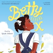 Betty Before X audiobook by Ilyasah Shabazz, Renée Watson