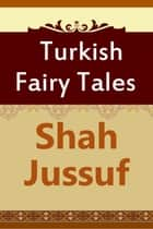 Shah Jussuf ebook by Turkish Fairy Tales