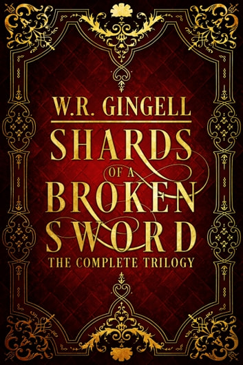 Shards of a Broken Sword: The Complete Trilogy ebook by W.R. Gingell