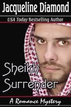 Sheikh Surrender: A Romance Mystery eBook by Jacqueline Diamond