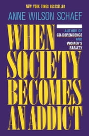 When Society Becomes an Addict ebook by Anne Wilson Schaef