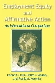 Employment Equity and Affirmative Action: An International Comparison - An International Comparison ebook by Harish C. Jain,Peter Sloane,Frank Horwitz