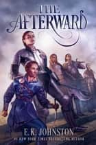 The Afterward eBook by E.K. Johnston