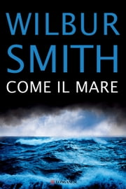 Come il mare ebook by Wilbur Smith, Jimmy Boraschi