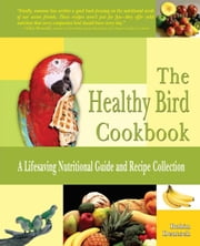 The Healthy Bird Cookbook ebook by Robin Deutsch