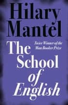The School of English ebook by Hilary Mantel