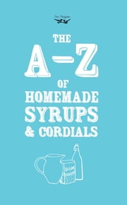 A-Z of Homemade Syrups and Cordials ebook by Two Magpies Publishing