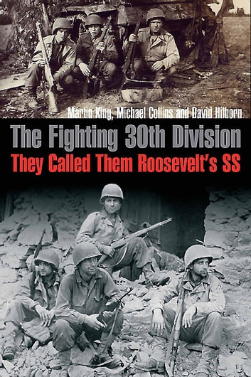 The Fighting 30th Division - They Called Them Roosevelt's SS ebook by Martin King,Michael Collins,David Hilborn